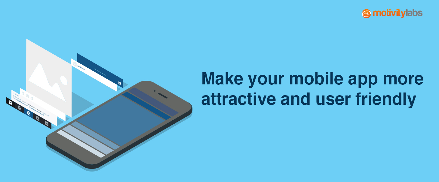 Make your mobile app more attractive and user friendly