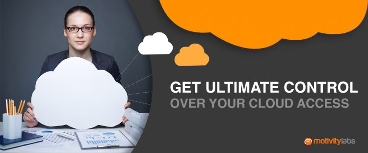 Get Ultimate Control over Your Cloud Access