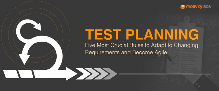 Test Planning: Five Most Crucial Rules to Adapt to Changing Requirements and Become Agile