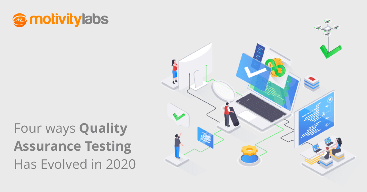 Four ways Quality Assurance Testing Has Evolved in 2020